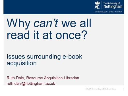 Why can't we all read it at once? Issues surrounding e-book acquisition Ruth Dale, Resource Acquisition Librarian 1ACLAIIR Seminar.