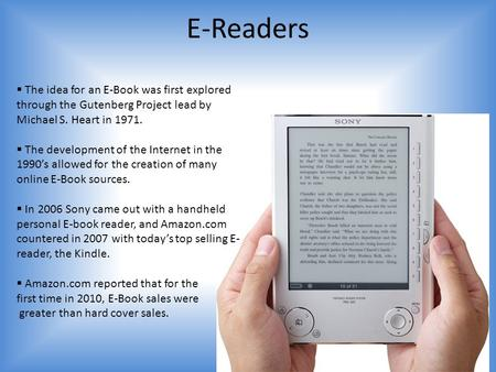 E-Readers  The idea for an E-Book was first explored through the Gutenberg Project lead by Michael S. Heart in 1971.  The development of the Internet.