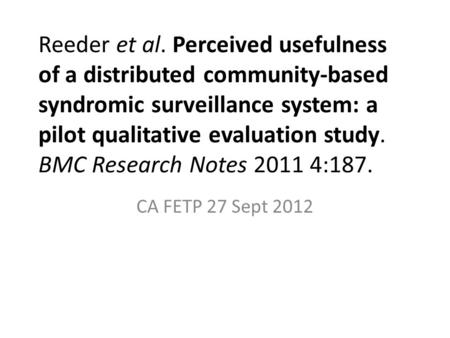 Reeder et al. Perceived usefulness of a distributed community-based syndromic surveillance system: a pilot qualitative evaluation study. BMC Research Notes.