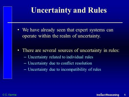 © C. Kemke Inexact Reasoning 1 1 Uncertainty and Rules We have already seen that expert systems can operate within the realm of uncertainty. There are.