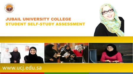 Www.ucj.edu.sa JUBAIL UNIVERSITY COLLEGE STUDENT SELF-STUDY ASSESSMENT.