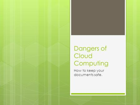 Dangers of Cloud Computing How to keep your documents safe.