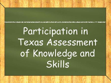 Participation in Texas Assessment of Knowledge and Skills.