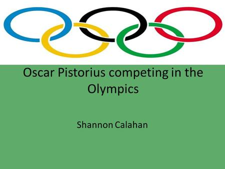 Oscar Pistorius competing in the Olympics Shannon Calahan.