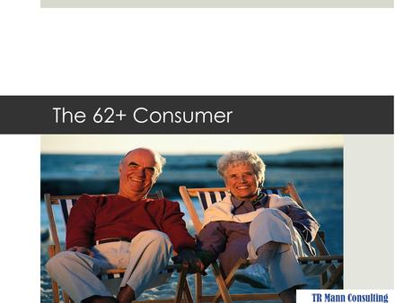 The 62+ Consumer TR Mann Consulting. Love their Grandchildren: TR Mann Consulting.