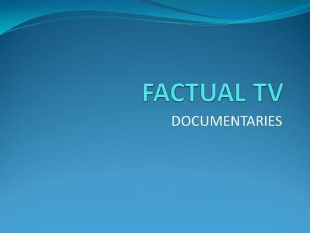 FACTUAL TV DOCUMENTARIES.