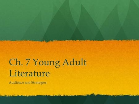 Ch. 7 Young Adult Literature Audience and Strategies.