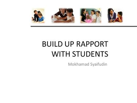 BUILD UP RAPPORT WITH STUDENTS Mokhamad Syaifudin.
