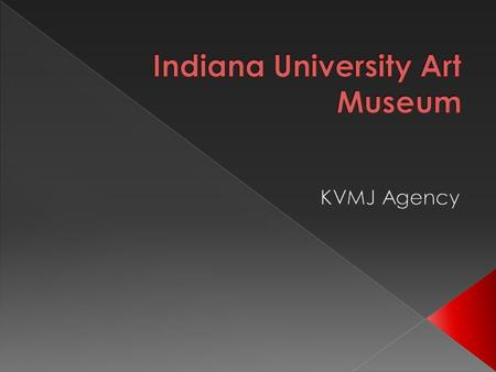  Established 1941  Provide culture to IU and the surrounding community  Receive limited national exhibits (Andy Warhol and William Morris)  Less then.