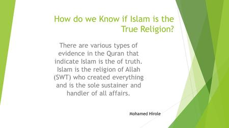 How do we Know if Islam is the True Religion? There are various types of evidence in the Quran that indicate Islam is the of truth. Islam is the religion.