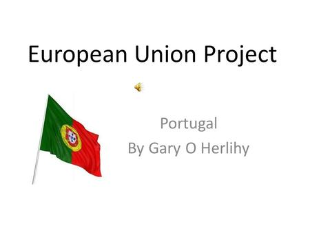 European Union Project Portugal By Gary O Herlihy.