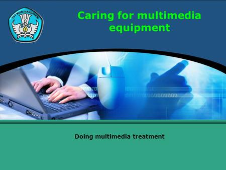 Caring for multimedia equipment Doing multimedia treatment.