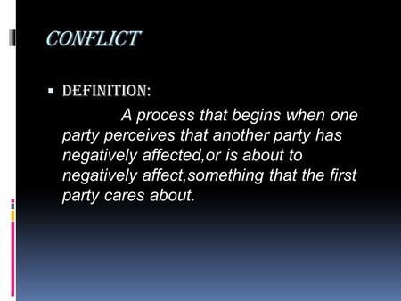 Conflict Definition: A process that begins when one party perceives that another party has negatively affected,or is about to negatively affect,something.