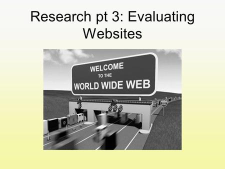 Research pt 3: Evaluating Websites. The web is like a car boot sale. There is a lot to choose from but not all of it is quality. Some websites are offered.