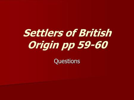 Settlers of British Origin pp 59-60 Questions. Settlers of British Origin 1) Describe the pattern of early settlement in early Newfoundland. 2) What happened.