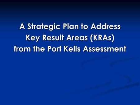 A Strategic Plan to Address Key Result Areas (KRAs) from the Port Kells Assessment.