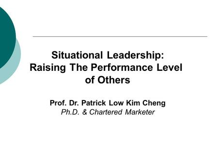 Situational Leadership: Raising The Performance Level of Others