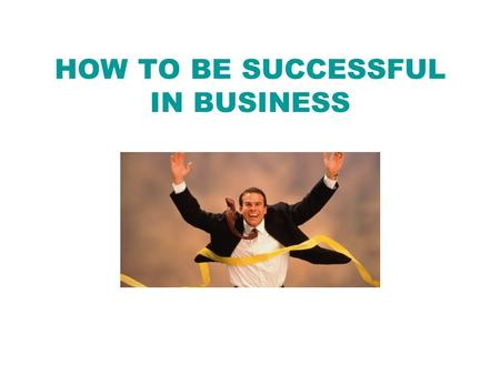 HOW TO BE SUCCESSFUL IN BUSINESS. What is an enterprising person like? creative assertive resourceful inventive self-confident full of initiative hardworking.