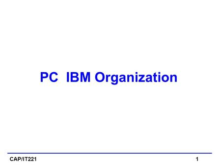 CAP/IT2211 PC IBM Organization. 16-Bit Intel Processor Architecture  A-16 bit microprocessor can operate on 16 bits of data at a time.  8086/8088 have.
