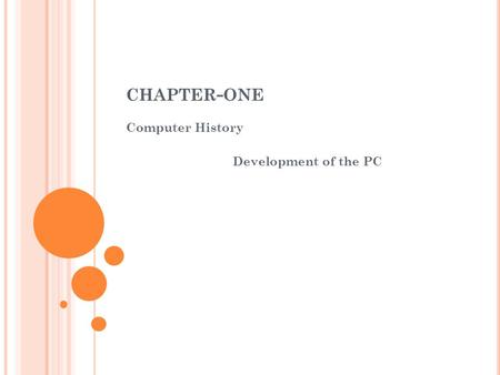CHAPTER - ONE Computer History Development of the PC.