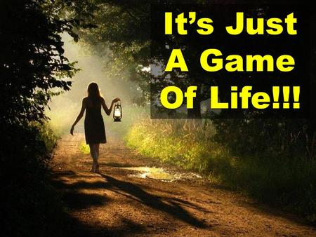 It's Just A Game Of Life!!!. Here we are, afraid of losing what we have all the time, holding on to it so tight that not a soul can touch it. We think.