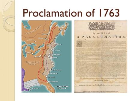 Proclamation of 1763. Law that made it illegal to settle West of the Appalachian Mountains. The British wanted to avoid costly wars with the Native Americans.