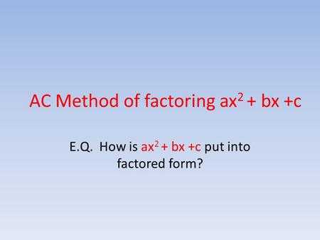 AC Method of factoring ax2 + bx +c