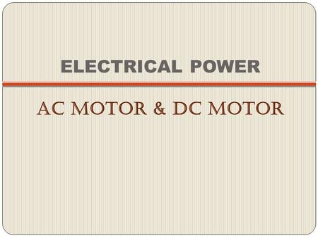 ELECTRICAL POWER AC MOTOR & DC MOTOR.