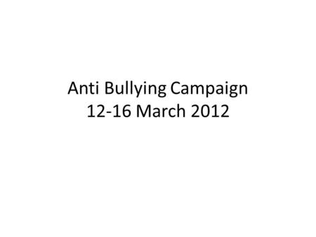 Anti Bullying Campaign 12-16 March 2012. Activities Pre-campaign : Cyber Wellness Seminar & Anti bullying policy writing Campaign activities: 1. Peer.