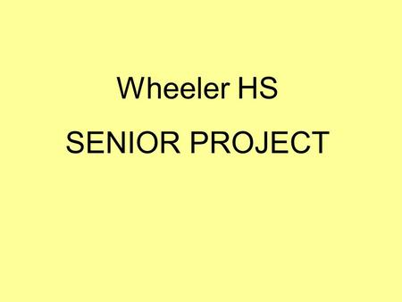 Wheeler HS SENIOR PROJECT. DATE SENIOR BOARDS ARE Thursday April 28 th. ALL STUDENTS ARE EXPECTED TO BE THERE. NOTIFY YOUR EMPLOYER.