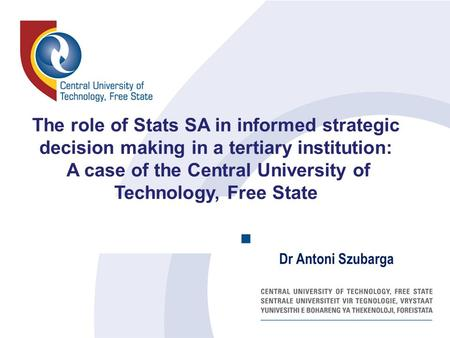 The role of Stats SA in informed strategic decision making in a tertiary institution: A case of the Central University of Technology, Free State Dr Antoni.