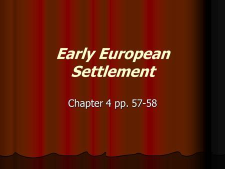 Early European Settlement Chapter 4 pp. 57-58. Early European Settlement In the early 1600's, English and French settlers came to Atlantic Canada to tap.