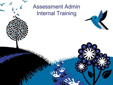 Assessment Admin Internal Training. Learning Goals At the end of this workshop, you will understand how to: Locate and create assessment items Create.