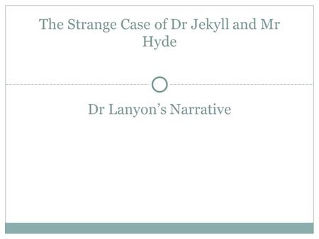 Dr Lanyon's Narrative The Strange Case of Dr Jekyll and Mr Hyde.