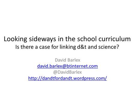 Looking sideways in the school curriculum Is there a case for linking d&t and science? David