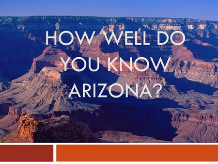 HOW WELL DO YOU KNOW ARIZONA ?. 1. THE EARTH 1. GLOBE.
