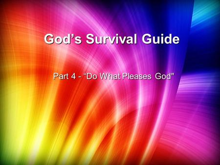 "God's Survival Guide Part 4 - ""Do What Pleases God"