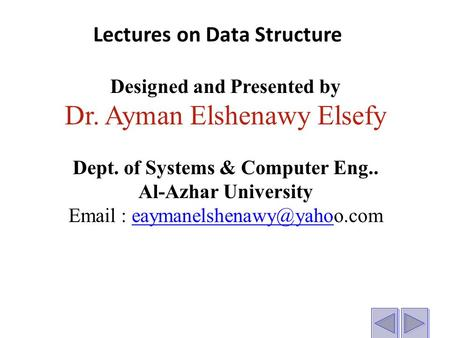 Designed and Presented by Dr. Ayman Elshenawy Elsefy Dept. of Systems & Computer Eng.. Al-Azhar University