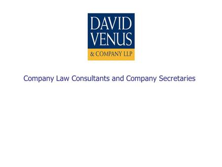 Company Law Consultants and Company Secretaries. Who are we? David Venus & Company LLP are the leading independent firm of chartered secretaries Established.