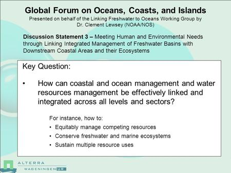 Global Forum on Oceans, Coasts, and Islands Presented on behalf of the Linking Freshwater to Oceans Working Group by Dr. Clement Lewsey (NOAA/NOS) Key.