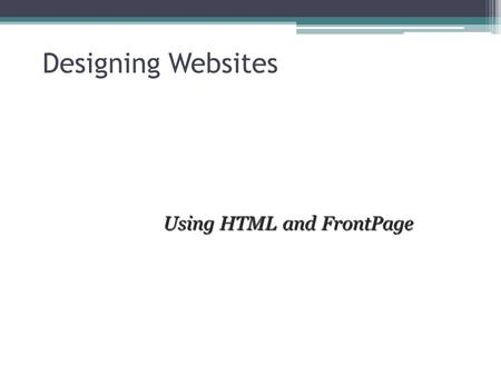 Designing Websites Using HTML and FrontPage A Typical Webpage View Source A webpage is a text file containing instructions to tell a computer how the.