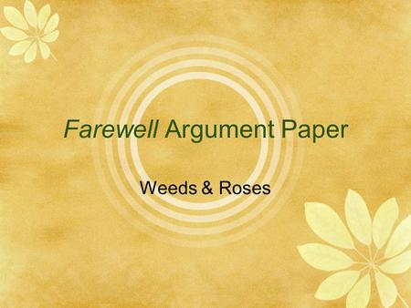 Farewell Argument Paper Weeds & Roses. Why this weeds and roses is extremely important:  You are likely to have concerns, comments, questions, gripes.