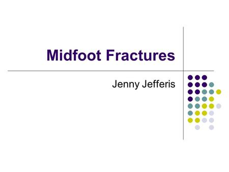 Midfoot Fractures Jenny Jefferis.