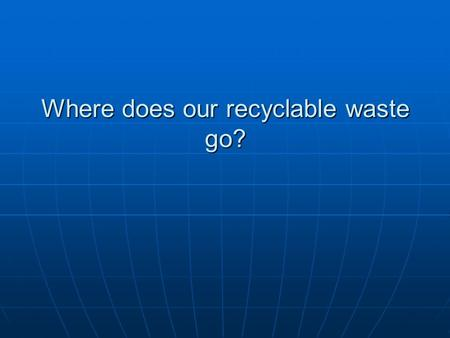 Where does our recyclable waste go?. We contacted OZO waste who collect the school's waste. Here's what they told us….