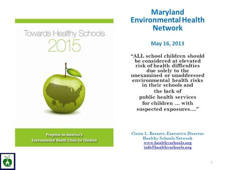 "Maryland Environmental Health Network May 16, 2013 ""ALL school children should be considered at elevated risk of health difficulties due solely to the."