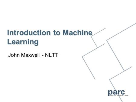 Introduction to Machine Learning John Maxwell - NLTT.