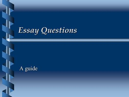 Essay Questions A guide. Essay Questions  Essay questions are looking for an answer in greater depth on a topic.  The material for the answers to the.