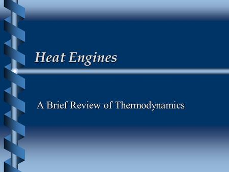 Heat Engines A Brief Review of Thermodynamics Thermodynamics  The science of thermodynamics deals with the relationship between heat and work.  It.