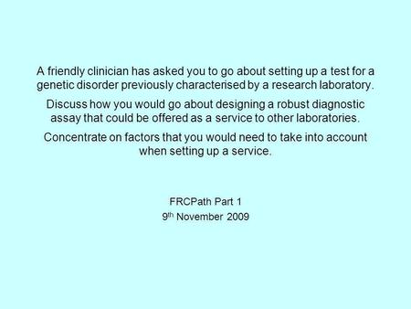 A friendly clinician has asked you to go about setting up a test for a genetic disorder previously characterised by a research laboratory. Discuss how.