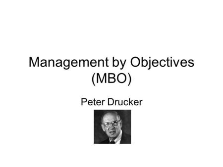 Management by Objectives (MBO) Peter Drucker. Distinction between Aims and Objectives Aims – long term vision. Sometimes called 'mission'. Example: to.